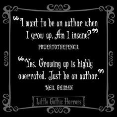 Little Gothic Horrors: Delightfully Dark Quotes<< I swear, I adore Neil Gaiman! If not only for his fantastic talent in writing, then just his love and passion for what he does and any and all of those who have a love and passion for it too! Writing Quotes, Writing Advice, Writing Prompts, Book Quotes, Me Quotes, Author Quotes, Strong Quotes, Attitude Quotes, Literary Quotes