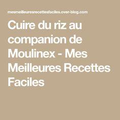 Cuire du riz au companion de Moulinex - Mes Meilleures Recettes Faciles