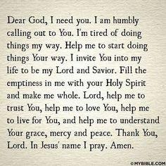 Dear God, I need you Prayer Scriptures, Bible Prayers, Faith Prayer, God Prayer, Power Of Prayer, Prayer Quotes, Faith In God, Bible Verses, Salvation Prayer