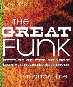 The Great Funk: Falling Apart and Coming Together (on a Shag Rug) in the Seventies by Thomas Hine. $10.60. Publisher: Sarah Crichton Books; 1 edition (March 31, 2009). Author: Thomas Hine. 256 pages