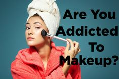 BUZZFEED QUIZ: Are You Addicted To Makeup?  No need to answer...