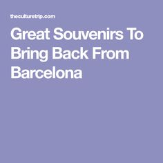 Great Souvenirs To Bring Back From Barcelona