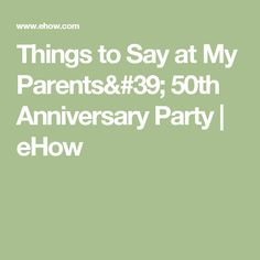 Things To Say At My Pas 50th Anniversary Party