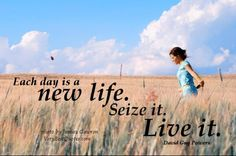 """Our #quoteoftheday: """"Each day is a new life. Seize it. Live it.""""– David Guy Powers #LifestyleChoice #RealEstate"""