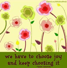 Choose joy quote via www.Facebook/AFeelGoodWorld