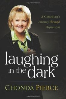 Laughing in the Dark  A Comedian's Journey through Depression, 978-1582296418, Chonda Pierce, Howard Books
