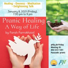 """🌈 Open to ALL ⏰ January 8, 2021 Friday (7:30 pm - 9:00 pm) 🌞 Enrichment Talk on : Pranic Healing, a Way of Life """"Pranic Healing brought me good health, peace and joy even in the most critical moments of my life."""" ❤️ by Farah Farrokhzad Arhatic Yoga Practitioner, Pranic Healer, Pranic Healing Instructor ✅ Join Zoom Meeting: phfp.ph/friday Meeting ID: 894 5721 1391 Passcode: pranic For inquiries: 09178527434 pranichealingphilippines@gmail.com"""