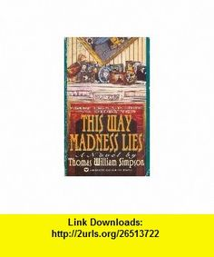 This Way Madness Lies (9780446363907) Thomas William Simpson , ISBN-10: 0446363901  , ISBN-13: 978-0446363907 ,  , tutorials , pdf , ebook , torrent , downloads , rapidshare , filesonic , hotfile , megaupload , fileserve