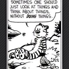 Calvin and Hobbes - Sometimes one should just look at things and think about… Calvin And Hobbes Quotes, Calvin And Hobbes Comics, Best Calvin And Hobbes, Guter Rat, Nostalgia, Humor Grafico, Fun Comics, Hilarious, Funny