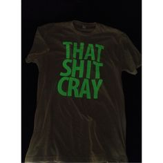 That Sh& Cray GLOW in the DARK Ink Shirt All Sizes by scstees ($17) via Polyvore