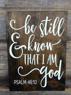 Motivational Sign, Bible Verse, Be Still and Know That I Am God, Christian Sign, Scripture Sign, Encouragement Wood Sign by RSBRCustoms on Etsy https://www.etsy.com/listing/476145497/ready-to-ship-motivational-sign-bible