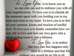To love you is to know that life is beautiful and worth living.To love is to feel so special.
