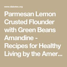 Parmesan Lemon Crusted Flounder with Green Beans Amandine - Recipes for Healthy Living by the American Diabetes Association®