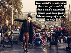 The Script - Army Of Angels - No Sound Without Silence - This world's a war zone. But I've got a shield. And I won't surrender. 'Cause your love feels. Like an army of angels. Lyric