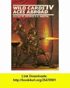 Wild Cards IV - Aces Abroad A Wild Cards Mosaic Novel (9785550707807) Stephen Leigh, John J. Miller, Leanne C. Harper, Gail Gerstner-Miller, Walton Simons, Edward Bryant, Lewis Shiner, Victor M. Milan, Melinda M. Snodgrass, George R. R. Martin , ISBN-10: 5550707802  , ISBN-13: 978-5550707807 ,  , tutorials , pdf , ebook , torrent , downloads , rapidshare , filesonic , hotfile , megaupload , fileserve
