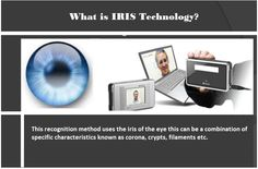 Biometric System using Iris Pattern Recognition the iris technology is a highly accurate bi-ometric identifier used for high security feature.