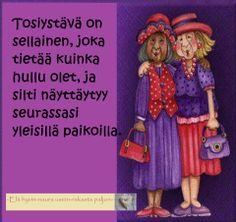 Tosi ystävä. Happy Friendship Day, Haha Funny, Old Women, Birthday Wishes, Proverbs, Finland, Texts, Qoutes, Poems