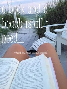 A book and a beach is all I need...I write the books, so now all I need is a beach!