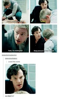 "I like how in this case it's John who's in charge and being the smart one. Sherlock doesn't have any idea what to do and John's just like ""you idiot just do this"" and Sherlock's like ""Wait saying that's my job so that's what it feels like"""