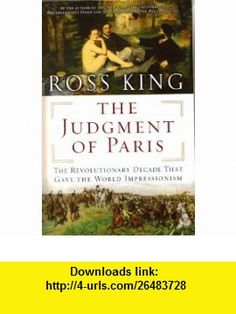 The Judgment of Paris The Revolutionary Decade that Gave the World Impressionism (9780739473078) Ross King , ISBN-10: 0739473077  , ISBN-13: 978-0739473078 ,  , tutorials , pdf , ebook , torrent , downloads , rapidshare , filesonic , hotfile , megaupload , fileserve