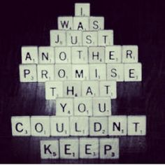 I was just another promise that ypu couldnt keep :(