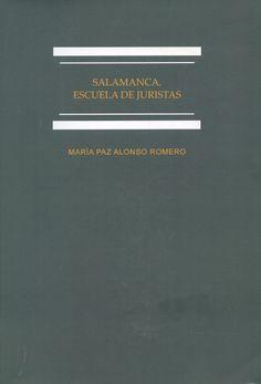 Salamanca, escuela de juristas : estudios sobre la enseñanza del derecho en el Antiguo Régimen / María Paz Alonso Romero. - Madrid : Dykinson : Universidad Carlos III, 2012