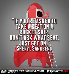 "Advice for millennials: ""If you're asked to take a seat on a rocket ship, don't ask what seat, just get on"" Sheryl Sandberg"