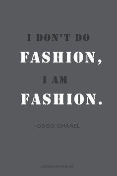 """I don't do fashion, I am fashion."" - Coco Chanel | Lookbook Store Fashion Quotes"