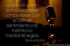 La vida es como la música, debe componerse con el oído, el sentimiento y el instinto, no mediante reglas. (Samuel Butler)