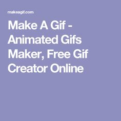 Make A Gif - Animated Gifs Maker, Free Gif Creator Online Gif Creator, Computer Internet, Apps, Create Animation, Make A Video, Good To Know, Animated Gif, Classroom Ideas, Business