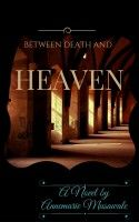 Between Death and Heaven, an ebook by Annemarie Musawale at Smashwords