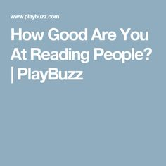 How Good Are You At Reading People? | PlayBuzz