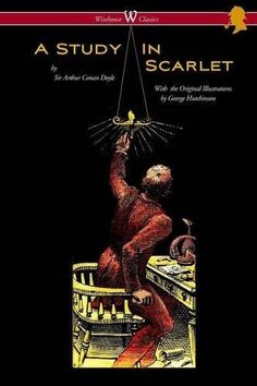 A Study in Scarlet (Wisehouse Classics Edition - With Original Illustrations by George Hutchinson) by Arthur Conan Doyle et al., http://www.amazon.com/dp/917637243X/ref=cm_sw_r_pi_dp_x_Saflyb7NWRA80