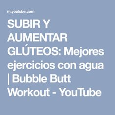 SUBIR Y AUMENTAR GLÚTEOS: Mejores ejercicios con agua | Bubble Butt Workout - YouTube
