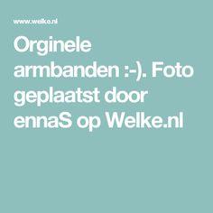 Orginele armbanden :-). Foto geplaatst door ennaS op Welke.nl