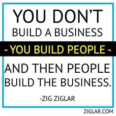 You don't build business. Build people. #inspiration #paparockstarsteam #quote