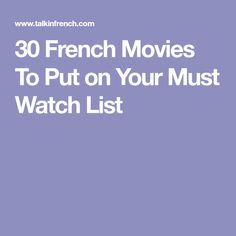 30 French Movies To Put on Your Must Watch List