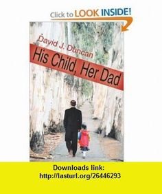 His Child, Her Dad (9780595101610) David Duncan , ISBN-10: 0595101615  , ISBN-13: 978-0595101610 ,  , tutorials , pdf , ebook , torrent , downloads , rapidshare , filesonic , hotfile , megaupload , fileserve