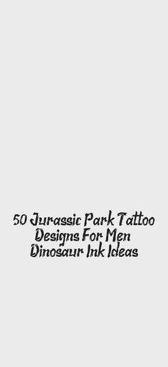 50 Jurassic Park Tattoo Designs For Men - Dinosaur Ink Ideas Jurassic Park Tattoo, Museum Exhibition, Tattoo Designs Men, Black Tattoos, Ink, Ideas, Black Art Tattoo, Thoughts, Ink Art