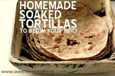Weed 'em and Reap: Homemade Soaked Tortillas (to blow your mind!) - making grains digestible, delicious, and nutritious! Healthy Tortilla Chips in my near future :-) Mexican Food Recipes, Whole Food Recipes, Cooking Recipes, Healthy Recipes, Mexican Desserts, Freezer Recipes, Freezer Cooking, Drink Recipes, Bread Recipes