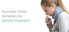 AYURVEDIC HOME REMEDIES FOR ASTHMA TREATMENT