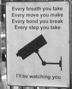 Every breath you take  Every move you make  Every bond you break  Every step you take  I'll be watching you