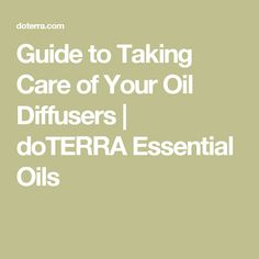Guide to Taking Care of Your Oil Diffusers | doTERRA Essential Oils