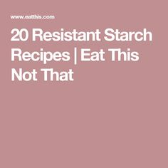 You don't have to resist carbs—just opt for the resistant ones! Reap their nutrients by whipping up these easy resistant starch recipes. Starch Free Recipe, Starch Recipes, Diabetic Recipes, Low Carb Recipes, Healthy Recipes, Resistant Starch Foods, Get Healthy, Healthy Eating, Healthy Foods