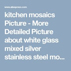 kitchen mosaics Picture - More Detailed Picture about white glass mixed silver stainless steel mosaic and diamond for kitchen backsplash tile bathroom shower tile hallway border Picture in Wall Stickers from E-home Mall | Aliexpress.com | Alibaba Group