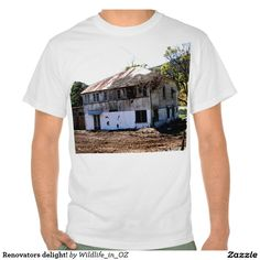 Renovators delight! tshirts - Click on photo to view item then click on item to see how to purchase that item. #tshirts #oldhouse #house #recovery #therapy #heartattackrecovery #zazzle