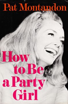 How to Be a Party Girl by Pat Montandon. 1968.