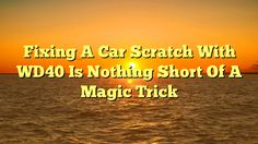 Fixing A Car Scratch With WD40 Is Nothing Short Of A Magic Trick - https://plus.google.com/113941931414026710924/posts/H6fpdhZA9jw