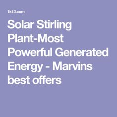 Solar Stirling Plant-Most Powerful Generated Energy - Marvins best offers
