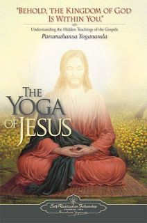 The Kingdom of God is within You - Luke17:21: The Yoga of Jesus